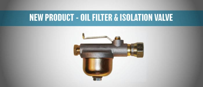 NEW PRODUCT – OIL FILTER & ISOLATION VALVE